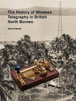 The History of Wireless Telegraphy in British North Borneo - Uwe Aranas