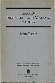 Essays on Indonesian and Malayan History - John Bastin