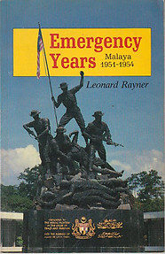 Emergency Years. Malaya 1951-1954 - Leonard Rayner