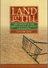 Land To Till: The Chinese In The Agricultural Economy Of Malaysia - Tan Pek Leng