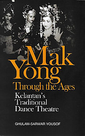 Mak Yong Through the Ages: Kelantan's Traditional Dance Theatre - Ghulam Sarwar Yousof