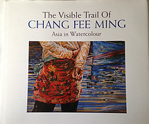 The Visible Trail of Chang Fee Ming: Asia in Watercolour - Christine Rohani Longuet