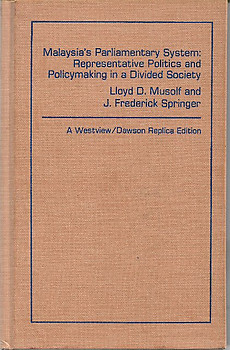 Malaysia's Parliamentary System: Representative Politics and Policymaking in a Divided Society - Lloyd D Musolf & J Frederick Springer