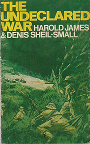 The Undeclared War - Harold James & Denis Sheil-Small
