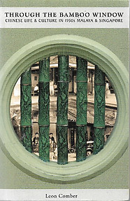 Through the Bamboo Window: Chinese Life & Culture in 1950s Malaya and Singapore - Leon Comber