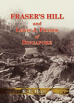 Fraser's Hill and Lewis J Fraser of Singapore - RE Hale