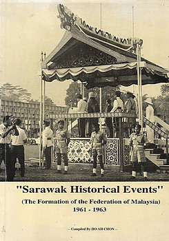 Sarawak Historical Events: The Formation of the Federation of Malaysia, 1961-1963 - Ho Ah Chon