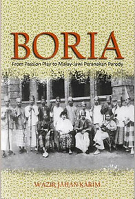 Boria: From Passion Play to Malay-Jawi Peranakan Parody - Wazir Jahan Karim