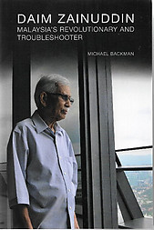 Daim Zainuddin: Malaysia's Revolutionary and Troubleshooter - Michael Backman