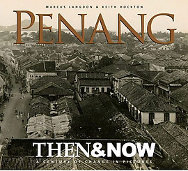Penang Then & Now: A Century of Change in Pictures - Marcus Langdon & Keith Hockton