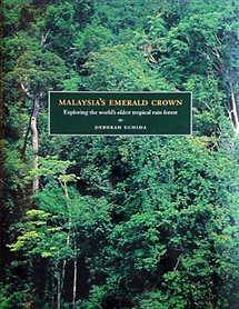 Malaysia'a Emerald Crown: Exploring the World's Oldest Tropical Rain Forest - Deborah Uchida