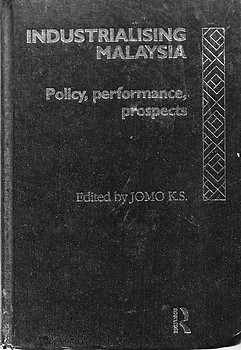 Industrialising Malaysia: Policy, Performance, Prospects - K. S. Jomo (ed)