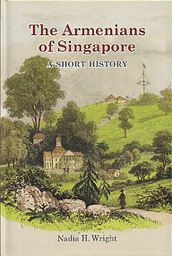 The Armenians of Singapore: A Short History - Nadia H Wright
