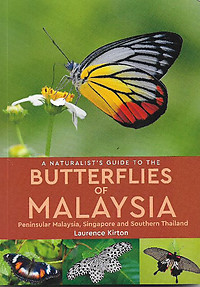 A Naturalist's Guide To Butterflies of Malaysia: Peninsular Malaysia, Singapore and Southern Thailand - Laurence Kirton