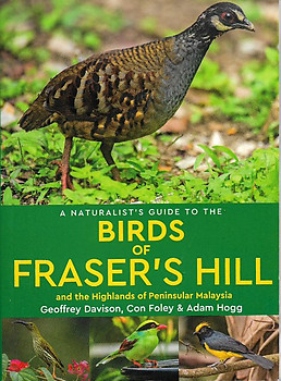 A Naturalist's Guide to the Birds of Fraser's Hill and the Highlands of Peninsular Malaysia - Geoffrey Davison & Others