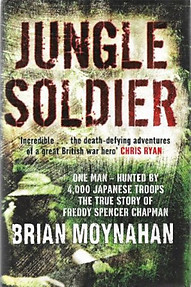 Jungle Soldier: The True Story of Freddy Spencer Chapman - Brian Moynahan