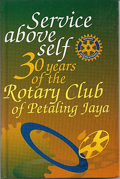 Service Above Self: 30 Years of the Rotary Club of Petaling Jaya - Rotary Club of Petaling Jaya