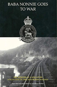 Baba Nonnie Goes to War: The Memoirs of a Singapore Volunteer on the Thai-Burma Railway - Ron Mitchell
