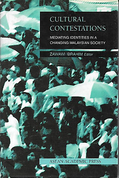 Cultural Contestations: Meditating Identities in a Changing Malaysian Society - Zawawi Ibrahim (Editor)