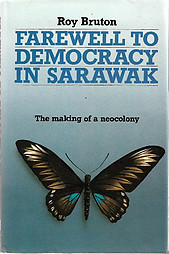Farewell to Democracy in Sarawak: The Making of a Neocolony - Roy Bruton