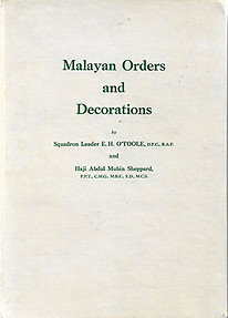 Malayan Orders and Decorations - EH O' Toole & Mubin Sheppard
