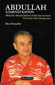 Abdullah Administration: Abdullah Ahmad Badawi & His Government from Sun Tzu's Perspective - Khoo Kheng-Hor