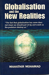 Globalisation and the New Realities: Selected Speeches of Dr. Mahathir Mohamad, Prime Minister of Malaysia