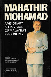 Mahathir Mohamad: A Visionary & His Vision of Malaysia's K-Economy - Ng Tieh Chuan (ed)