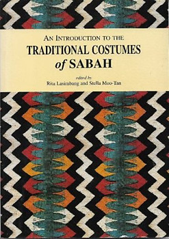 An Introduction to the Traditional Costumes of Sabah - Rita Lasimbang and Stella Moo-Tan (eds)