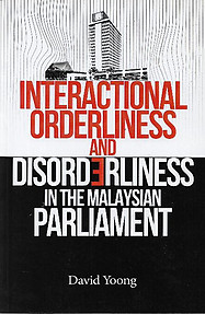 Interactional Orderliness and Disorderliness in the Malaysian Parliament - David Yoong