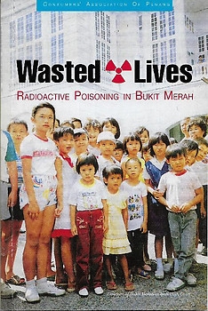 Wasted Lives: Radioactive Poisoning in Bukit Merah - Consumers' Association of Penang