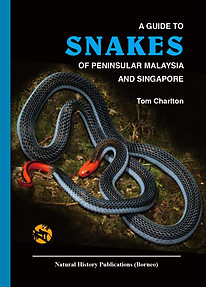 A Guide to Snakes of Peninsula Malaysia and Singapore - Tom Charlton