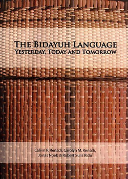 The Bidayuh Language: Yesterday, Today and Tomorrow - Calvin R. Rensch, Carolyn M. Rensch, Jonas Noeb & Robert Sulis Ridu