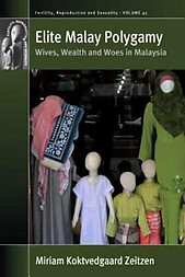 Elite Malay Polygamy: Wives, Wealth and Woes in Malaysia - Miriam Koktvedgaard Zeitzen