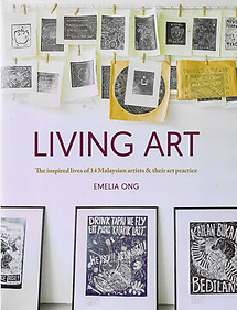 Living Art: The Inspired Lives of 14 Malaysian Artists & Their Art Practice - Emelia Ong