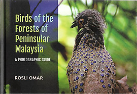 Birds of the Forests of Peninsular Malaysia: A Photographic Guide - Rosli Omar