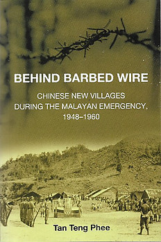 Behind Barbed Wire: Chinese New Villages During the Malayan Emergency, 1948-1960 - Tan Teng Phee