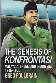 The Genesis of Konfrontasi: Malaysia, Brunei, and Indonesia, 1945-1965 - Greg Poulgrain
