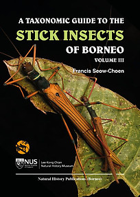 A Taxonomic Guide to the Stick Insects of Borneo Vol. 3 - Francis Seow-Choen