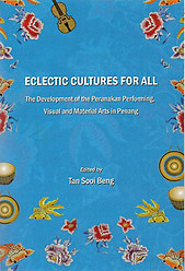 Eclectic Cultures for All: The Development of Peranakan Performing, Visual and Material Arts in Penang - Tan Sooi Beng (ed)