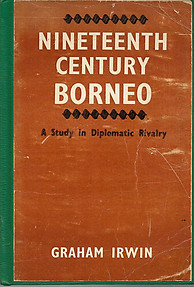 Nineteenth Century Borneo: A Study in Diplomatic Rivalry - Graham Irwin