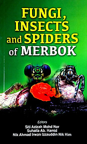 Fungi, Insects and Spiders of Merbok - Siti Azizah Mohd Nor & Others (eds)