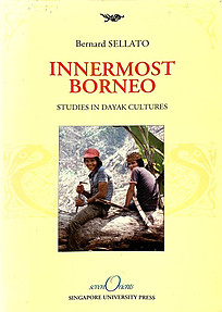 Innermost Borneo: Studies in Dayak Cultures - Bernard Sellato