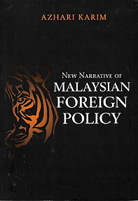 New Narrative of Malaysian Foreign Policy - Azhari Karim
