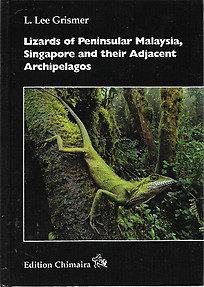 Lizards of Peninsular Malaysia, Singapore and their Adjacent Archipelagos - L Lee Grismer