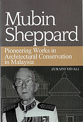 Mubin Sheppard: Pioneering Works in Architectural Conservation in Malaysia - Zuraini Md Ali