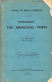 Papers on Malay Subjects - Supplement:  The Aboriginal Tribes - RJ Wilkinson