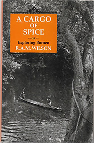A Cargo of Spice: or Exploring Borneo - R. A. M. Wilson