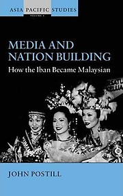 Media and Nation Building How the Iban Became Malaysian - John Postill