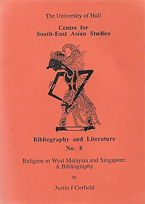Religion in West Malaysia and Singapore: A Bibliography - Justin J Corfield